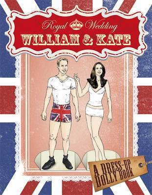 Royal Wedding, William and Kate : A Dress-up Dolly Book