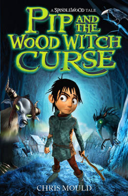 Pip and the Wood Witch Curse: (A Spindlewood Tale #1)