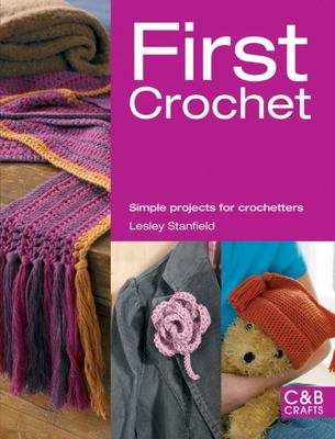 First Crochet: Projects for Novice Crochetters