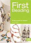 First Beading: Projects for Novice Beaders