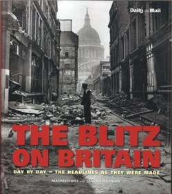 Blitz on Britain: Day by Day, the Headlines as They Were Made