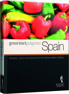 Gourmet Pilgrim Spain: Recipes, culture and stories from the kitchen tables of Spain