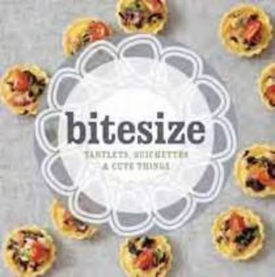Bitesize : 50 Tartlets, Quiches and Cute Things