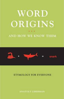 Word Origins...and How We Know Them: Etymology for Everyone