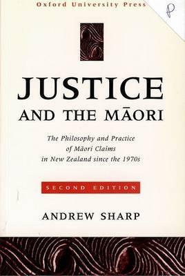 Justice and the Maori: The Philosophy and Practice of Maori Claims in New Zealand since the 1970s