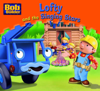 Lofty and the Singing Stars (Bob the Builder Story Library #10)