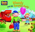 Wendy and the Surprise Party (Bob the Builder Story Library #4)