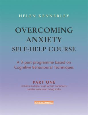 Overcoming Anxiety Self-help Course: A Self-help Practical Manual Using Cognitive Behavioral Techniques