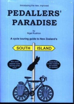 Pedallers' Paradise - A Cycle Touring Guide to New Zealand's South Island