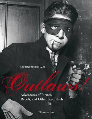 Outlaws!: Adventures of Pirates, Scoundrels and Other Rebels