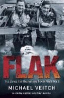 Flak: True Stories from the Men Who Flew in World War II