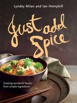 Just Add Spice : Creating Wonderful Feasts from Simple Ingredients