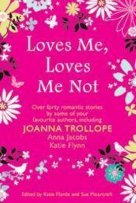 Loves Me, Loves Me Not - Over forty romantic stories by some of your favourite authors