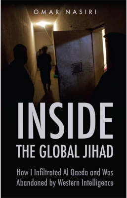 Inside the Global Jihad : How I infiltrated Al Qaeda and was abandoned by western intelligence