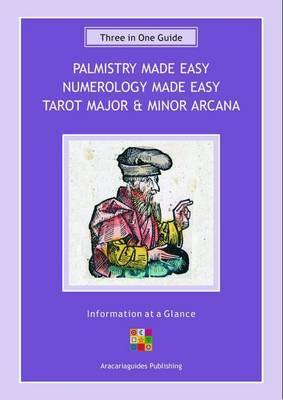 Palmistry Made Easy, Numerology Made Easy, Tarot Major and Minor Arcana: Three in One Guide - Information at a Glance