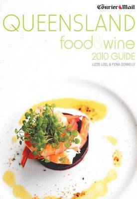 Courier-Mail Queensland Food and Wine 2010 Guide: Including Northern NSW and the Northern Territory