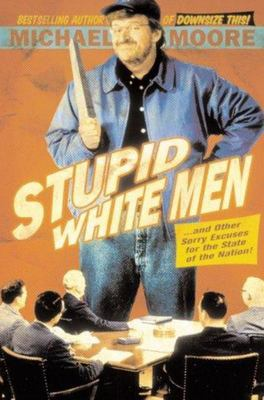 Stupid White Men ... and Other Sorry Excuses for the State of the Nation!