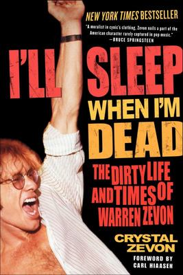 I'll Sleep When I'm Dead : The dirty life and times of Warren Zevon