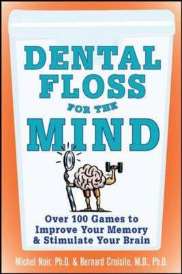 Dental Floss for the Mind : A complete program for boosting your brain power