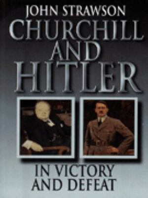 Churchill and Hitler in Victory and Defeat
