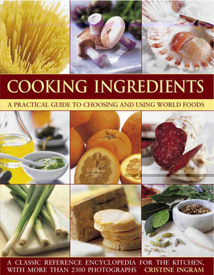 Cooking Ingredients : A Practical Guide to Choosing and Using World Foods