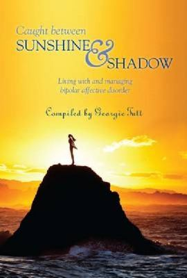 Caught Between Sunshine and Shadow: Living with and Managing Bipolar Affective Disorder