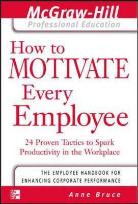 How To Motivate Every Employee - 24 Proven Tactics to Spark Productivity in the Workplace
