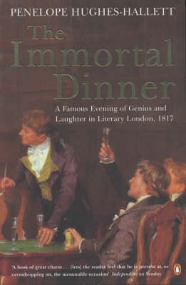The Immortal Dinner: A Famous Evening of Genius and Laughter in Literary London, 1817