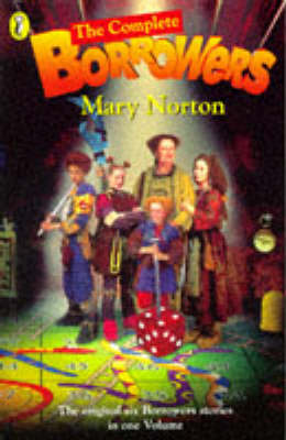 The Complete Borrowers Stories The Borrowers / The Borrowers Afield / The Borrowers Afloat / The Borrowers Aloft / The Borrowers Avenged / Poor Stainless