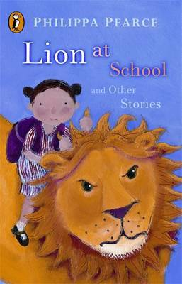 """Lion at School"" and Other Stories Lion at School / Runaway / Brainbox / The Executioner / Hello, Polly! / The Manatee / The Crooked Little Finger / The Great Sharp Scissors / Secrets"