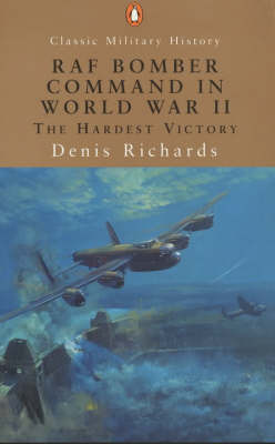 Raf Bomber Command In World War 11:the Hardest Victory