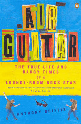 Air Guitar: The True Life and Daggy Times of a Lounge-Room Rock Star