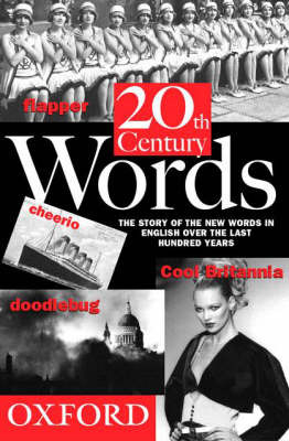 20th Century Words: The story of the new words in English over the last hundred years