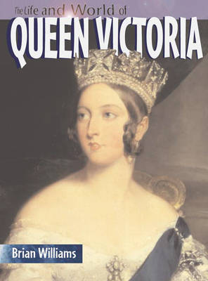 The Life and World of Queen Victoria