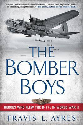 The Bomber Boys: Heroes who flew the B-17s in WWII