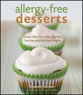 Allergy-free Desserts: Gluten-free, Dairy-free, Egg-free, Soy-free and Nut-free delights