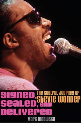 Signed, Sealed, and Delivered : The Soulful Journey of Stevie Wonder