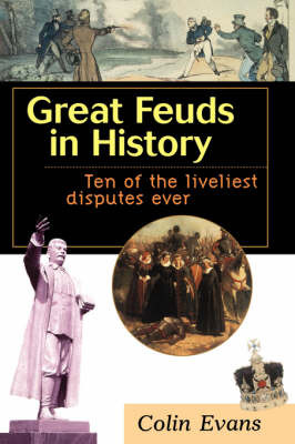 Great Feuds in History: Ten of the Liveliest Disputes Ever