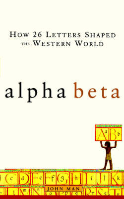 Alpha Beta: How 26 Letters Shaped the Western Worl D