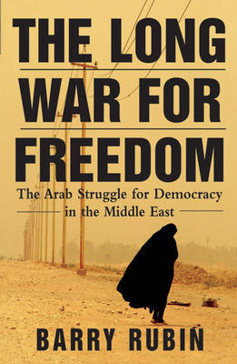 The Long War for Freedom : The Arab struggle for democracy in the Middle east