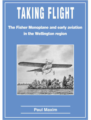 Taking Flight: The Fisher Monoplane and early aviation in the Wellington region