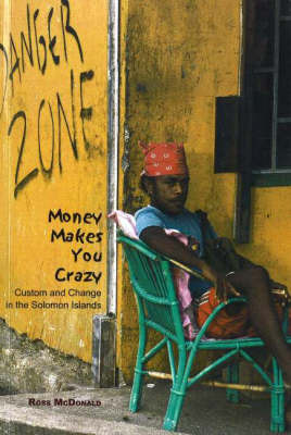 Money Makes You Crazy: Custom and Change in the Contemporary Solomons Islands