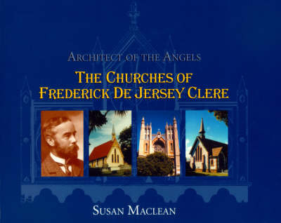 Architect of the Angels: the Churches of Frederick De Jersey Clere