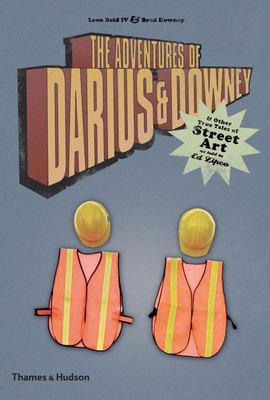 The Adventures of Darius and Downey: and Other True Tales of Street Art as Told to Ed Zipco