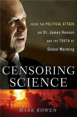 Censoring Science - Inside the Political Attack on Dr James Hansen and the Truth of Global Warming