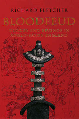 Bloodfeud: Murder & Revenge in Anglo-Saxon England
