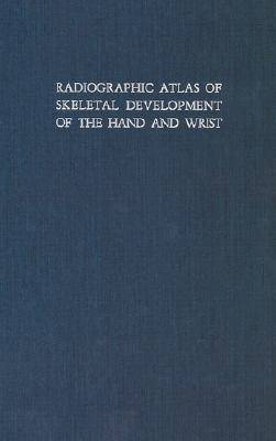Radiographic Atlas of Skeletal Development of Hand and Wrist