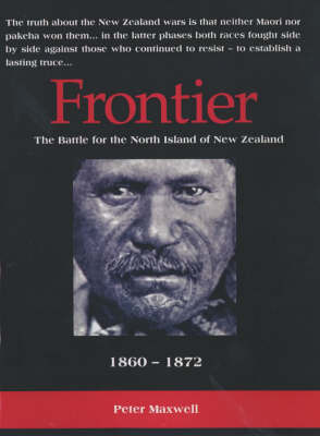 Frontier: The Battle for the North Island of New Zealand 1860-1872