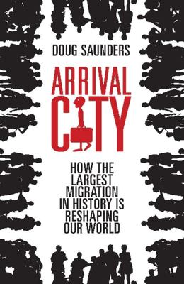 Arrival City: How the last great migration is changing our world