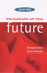 Threshold of the Future - Reforming the Church in the Post-Christian West